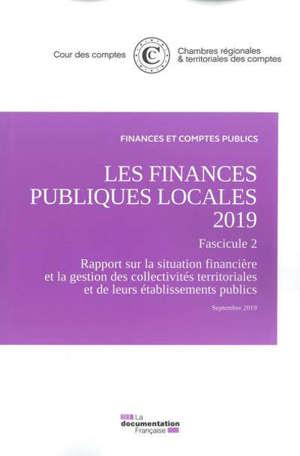 Les finances publiques locales 2019, Fascicule 2 : rapport sur la situation financière et la gestion des collectivités territoriales et de leurs établissements publics : septembre 2019