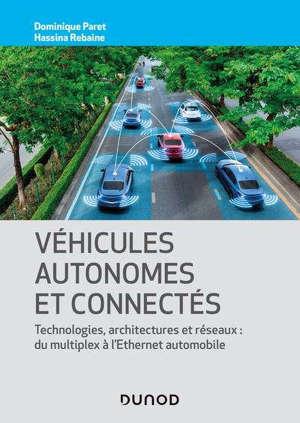 Véhicules autonomes et connectés : technologies, architectures et réseaux : du multiplex à l'Ethernet automobile