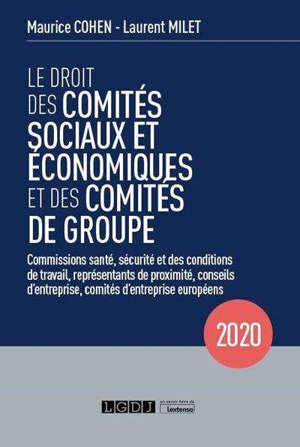 Le droit des comités sociaux et économiques et des comités de groupe : comités d'entreprise, délégation unique du personnel, CHSCT, comités d'entreprise européens : 2020