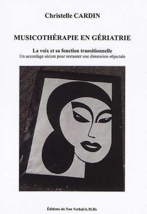 Musicothérapie en gériatrie : la voix et sa fonction transitionnelle : un accordage sécure pour restaurer une dimension objectale