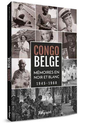 Congo belge : mémoires en noir et blanc : 1945-1960