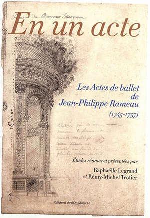 En un acte : les actes de ballet de Jean-Philippe Rameau (1745-1757)