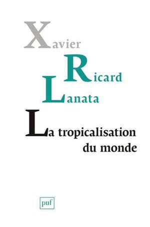 La tropicalisation du monde : topologie d'un retournement planétaire