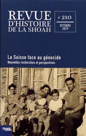 Revue d'histoire de la Shoah. n° 210, La Suisse face au génocide : nouvelles recherches et perspectives