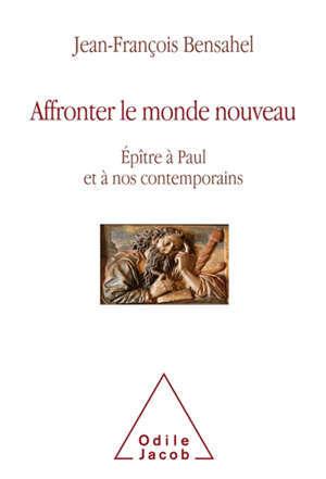 Affronter le monde nouveau : Epître à Paul et à nos contemporains