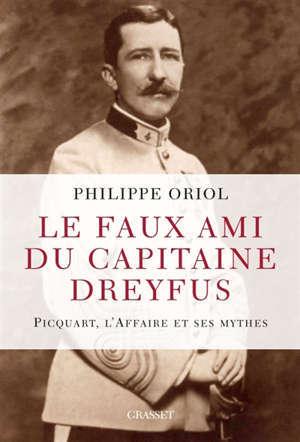 Le faux ami du capitaine Dreyfus : Picquart, l'affaire et ses mythes