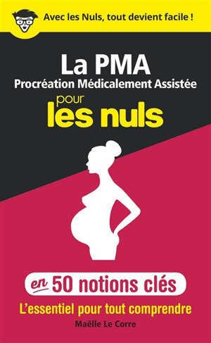 La procréation médicalement assistée pour les nuls en 50 notions clés : l'essentiel pour tout comprendre