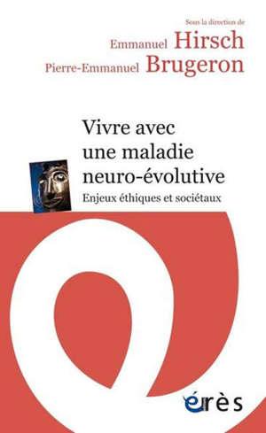 Vivre avec une maladie neuro-évolutive : enjeux éthiques et sociétaux