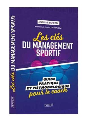 Les clés du management sportif : guide pratique et méthodologique pour le coach