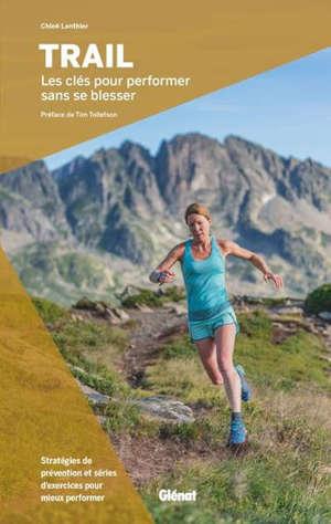 Trail : les clés pour performer sans se blesser : stratégies de prévention et séries d'exercices pour mieux performer