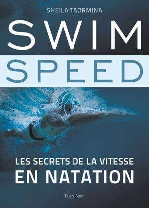 Swim speed : les secrets de la vitesse en natation