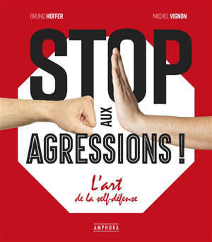 Stop aux agressions ! : l'art de la self-défense