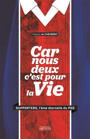 Car nous deux c'est pour la vie : supporters, l'âme éternelle du PSG