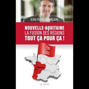 Nouvelle-Aquitaine : la fusion des régions : tout ça pour ça !