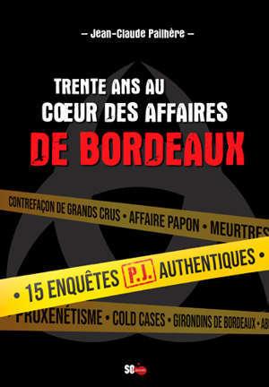 Trente ans au coeur des affaires de Bordeaux : 15 enquêtes authentiques du SRPJ de Bordeaux