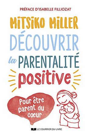 Découvrir la parentalité positive : pour être parent du coeur