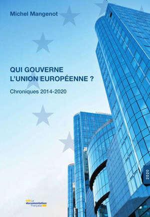 Qui gouverne l'Union européenne ? : chroniques 2014-2019