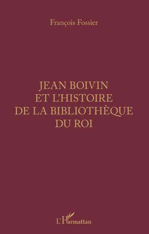 Jean Boivin et l'histoire de la Bibliothèque du roi