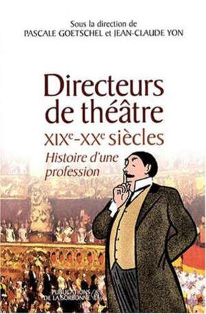 Directeurs de théâtre (XIXe-XXe siècles) : histoire d'une profession
