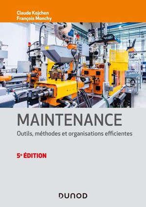 Maintenance : outils, méthodes et organisations efficientes