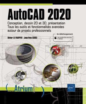 AutoCAD 2020 : conception, dessin 2D et 3D, présentation : tous les outils et fonctionnalités avancées autour de projets professionnels
