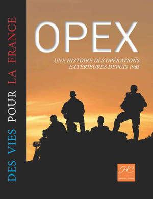 Opex : des vies pour la France : une histoire des opérations extérieures depuis 1963