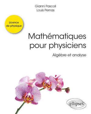 Mathématiques pour physiciens : algèbre et analyse