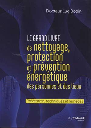 Le grand livre du nettoyage et de la protection énergétique des personnes et des lieux, ainsi que la prévention des malversations