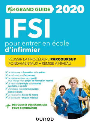 Mon grand guide IFSI 2020 pour entrer en école d'infirmier : réussir la procédure Parcoursup, fondamentaux, remise à niveau