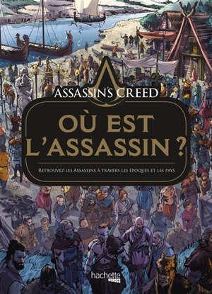 Assassin's creed : où est l'assassin ? : retrouvez les assassins à travers les époques et les pays