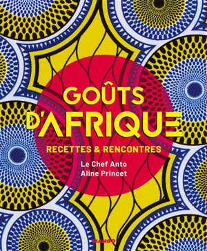 Goûts d'Afrique : recettes & rencontres