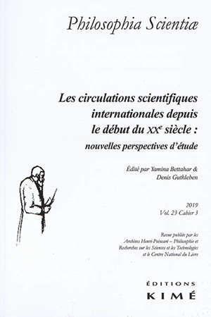Philosophia scientiae. n° 23-3, Les circulations scientifiques depuis le début du XXe siècle : nouvelles perspectives d'étude