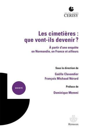 Les cimetières : que vont-ils devenir ? : à partir d'une enquête en Normandie, en France et ailleurs