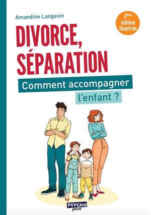 Séparation, divorce, comment accompagner l'enfant