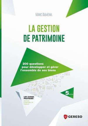 La gestion de patrimoine en 200 questions : pour développer et gérer l'ensemble de ses biens