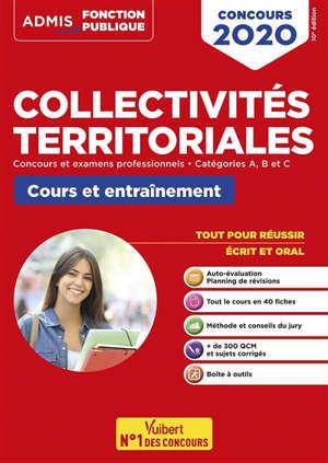 Les collectivités territoriales : concours et examens professionnels, catégories A, B et C, cours et entraînement : tout pour réussir écrit et oral, concours 2020