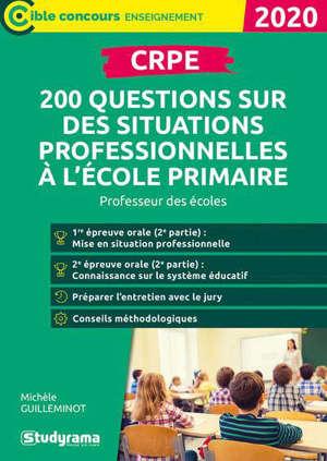 CRPE : 200 questions sur des situations professionnelles à l'école primaire : professeur des écoles, 2020