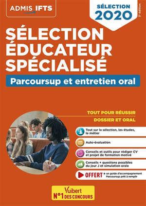 Sélection éducateur spécialisé : Parcoursup et entretien oral : tout pour réussir, dossier et oral, sélection 2020