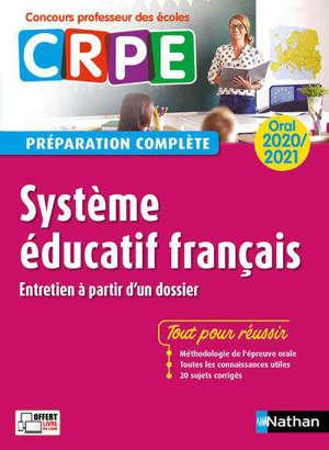 Système éducatif français, entretien à partir d'un dossier : oral 2020-2021, CRPE concours professeur des écoles : préparation complète