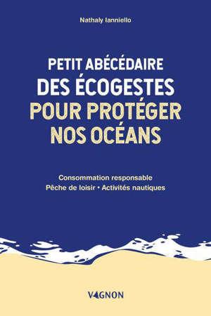 Petit abécédaire des écogestes pour protéger nos océans : consommation responsable, pêche de loisir, activités nautiques
