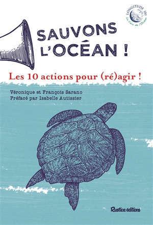 Sauvons l'océan ! : les 10 actions pour (ré)agir !
