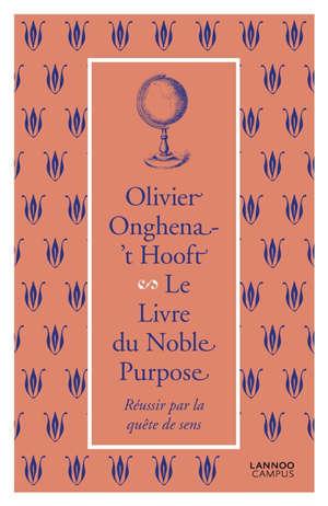 Le livre du noble purpose : la quête de sens et ses répercussions sur la vie, l'économie et la société