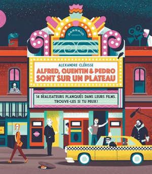 Alfred, Quentin & Pedro sont sur un plateau : 14 réalisateurs planqués dans leurs films : trouve-les si tu peux !