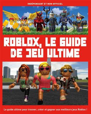 Roblox, le guide de jeu ultime : indépendant et non officiel
