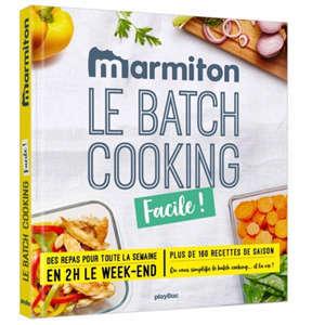 Le batch cooking facile ! : des repas pour toute la semaine en 2 h le week-end : plus de 160 recettes de saison