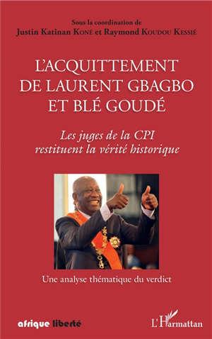 L'acquittement de Laurent Gbagbo et Blé Goudé : les juges de la CPI restituent la vérité historique : une analyse thématique du verdict