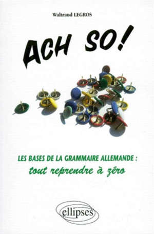 Ach so ! : les bases de la grammaire allemande : tout reprendre à zéro