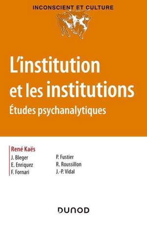 L'institution et les institutions : études psychanalytiques
