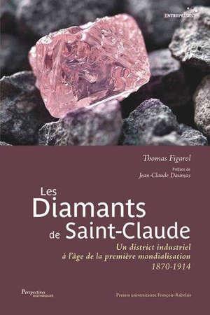 Les diamants de Saint-Claude : un district industriel à l'âge de la première mondialisation : 1870-1914