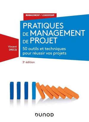 Pratiques de management de projet : 46 outils et techniques pour prendre la bonne décision